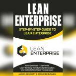 Lean Enterprise Step-by-Step Guide to Lean Enterprise (Lean Concepts, Lean Tools, Lean Thinking, and How to Foster Innovation and Validate New Ideas Through Lean), Jason Bennett, Jennifer Bowen
