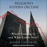 Religion's Sudden Decline What's Causing it, and What Comes Next?, Ronald F. Inglehart
