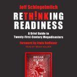 Rethinking Readiness A Brief Guide to Twenty-First-Century Megadisasters, Jeff Schlegelmilch