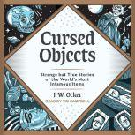 Cursed Objects Strange but True Stories of the World's Most Infamous Items, J.W. Ocker