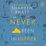 I've Never Been (Un) Happier, Shaheen Bhatt