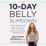 The 10-Day Belly Slimdown Lose Your Belly, Heal Your Gut, Enjoy a Lighter, Younger You, Dr. Kellyann Petrucci, MS, ND