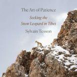 The Art of Patience Seeking the Snow Leopard in Tibet, Sylvain Tesson