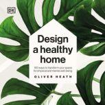 Design a Healthy Home 100 ways to transform your space for physical and mental wellbeing, Oliver Heath
