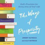 The Ways of Prosperity God's Provision for Every Area of Your Life, Jeremy Butrous