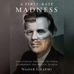 A FirstRate Madness Uncovering the Links between Leadership and Mental Illness, Nassir Ghaemi