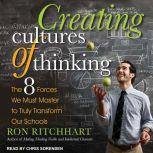 Creating Cultures of Thinking The 8 Forces We Must Master to Truly Transform Our Schools, Ron Ritchhart