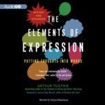The Elements of Expression, Revised and Expanded Edition Putting Thoughts into Words, Arthur Plotnik