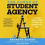 The Power of Student Agency Looking Beyond Grit to Close the Opportunity Gap, Anindya Kundu