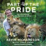 Part of the Pride My Life Among the Big Cats of Africa, Kevin Richardson