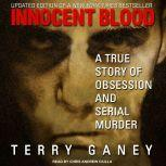 Innocent Blood A True Story of Obsession and Serial Murder, Terry Ganey