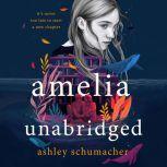 Amelia Unabridged A Novel, Ashley Schumacher