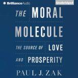 The Moral Molecule The Source of Love and Prosperity, Paul J. Zak