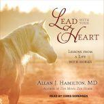 Lead with Your Heart Lessons from a Life with Horses, MD Hamilton