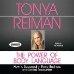 The Power of Body Language How to Succeed in Every Business and Social Encounter, Tonya Reiman