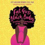 Fat Girls in Black Bodies Creating Communities of Our Own, Joy Arlene Renee Cox, Ph.D.