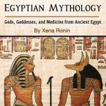 Egyptian Mythology: Gods, Goddesses, and Medicine from Ancient Egypt, Xena Ronin