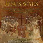 Jesus Wars How Four Patriarchs, Three Queens, and Two Emperors Decided What Christians Would Believe for the Next 1,500 years, Philip Jenkins