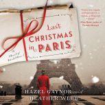 Last Christmas in Paris A Novel of World War I, Hazel Gaynor