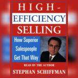 High Efficiency Selling: How Superior Salespeople Get That Way, Stephan Schiffman