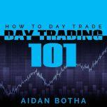 Day Trading 101 How To Day Trade, Aidan Botha