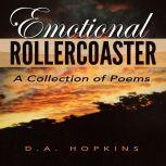 Emotional Rollercoaster A Collection of Poems, D.A. Hopkins