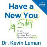 Have a New You by Friday How to Accept Yourself, Boost Your Confidence & Change Your Life in 5 Days, Kevin Leman