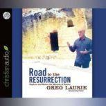 Road to the Resurrection Explore and Share the Miracle of Easter, Greg Laurie