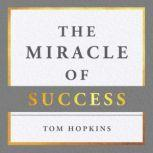 The Miracle of Success, Tom Hopkins