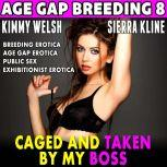 Caged and Taken By My Boss : Age Gap Breeding 8 (Breeding Erotica Age Gap Erotica Public Sex Exhibitionist Erotica), Kimmy Welsh