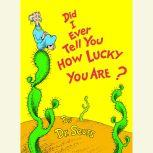 Did I Ever Tell You How Lucky You Are?, Dr. Seuss