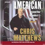 American Beyond Our Grandest Notions, Chris Matthews