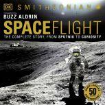 Spaceflight The Complete Story from Sputnik to Curiousity, Giles Sparrow