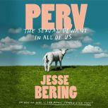 Perv The Sexual Deviant in All of Us, Jesse Bering