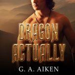 Dragon Actually, G. A. Aiken