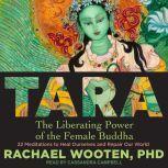 Tara The Liberating Power of the Female Buddha, PhD Wooten