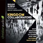 Kingdom Collaborators Eight Signature Practices of Leaders Who Turn the World Upside Down, Reggie McNeal