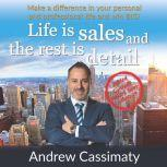 Life Is Sales And The Rest Is Detail, Andrew Cassimaty