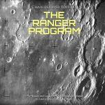 Ranger Program, The: The History and Legacy of NASA's Initial Attempts to Land a Spacecraft on the Moon, Charles River Editors