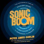 Sonic Boom The Impossible Rise of Warner Bros. Records, From Hendrix to Fleetwood Mac to Madonna to Prince, Peter Ames Carlin