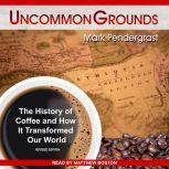 Uncommon Grounds The History of Coffee and How It Transformed Our World, Mark Pendergrast