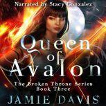 Queen of Avalon The Broken Throne Series Book Three, Jamie Davis