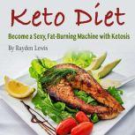 Keto Diet Become a Sexy, Fat-Burning Machine with Ketosis, Rayden Lewis