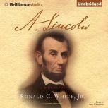 A. Lincoln A Biography, Ronald C. White Jr.