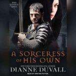 A Sorceress of His Own , Dianne Duvall