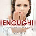 Enough! Taking Back Your Life after Years of Abuse, L. David Harris