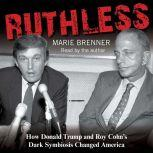 Ruthless How Donald Trump and Roy Cohn's Dark Symbiosis Changed America, Marie Brenner