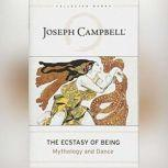 The Ecstasy of Being Mythology and Dance, Joseph Campbell