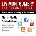 Multi-Media & Marketing Using Media to Promote Your Business, Liv Montgomery