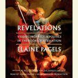 Revelations Visions, Prophecy, and Politics in the Book of Revelation, Elaine Pagels